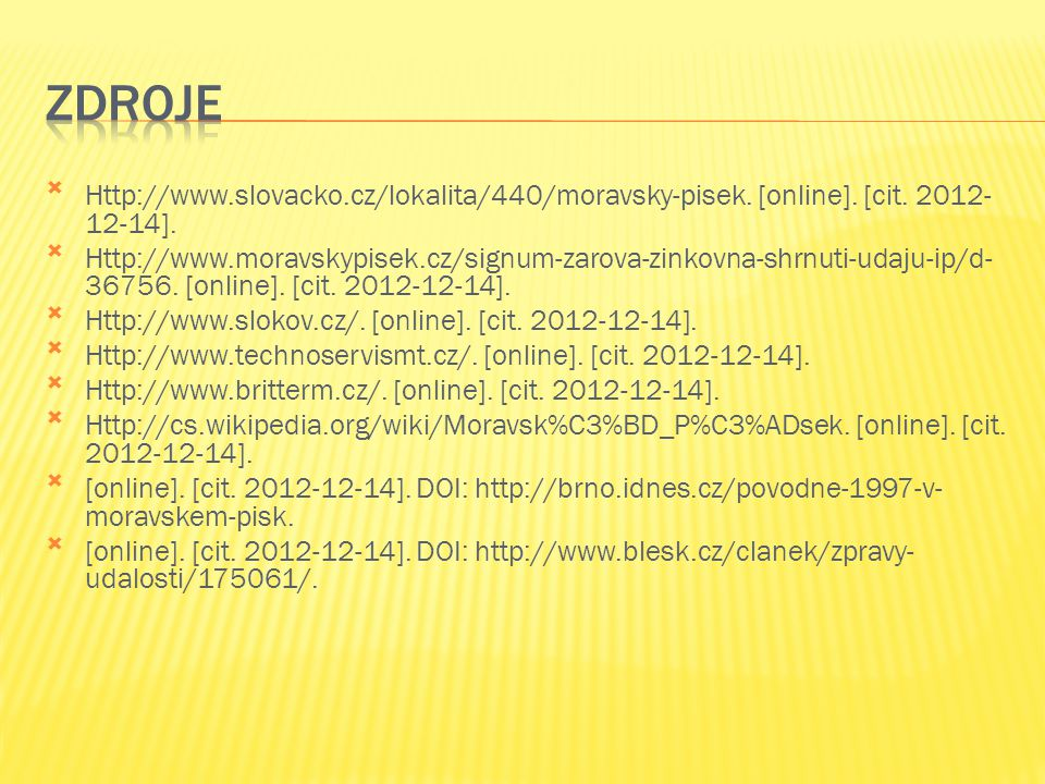 Zdroje Http://www.slovacko.cz/lokalita/440/moravsky-pisek. [online]. [cit. 2012-12-14].